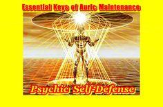 Psychic Self-Defense - Essential Keys of Auric Maintenance - Brilliant !