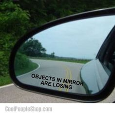 $1.95 Objects In Mirror Are Losing Decal | Cool People Shop www.coolpeopleshop.com/products/gifts/objects-in-mirror-are-losing-decal Objects in Mirror are Losing Decal (Pair) BLACK Etched Glass Funny Sticker is one of best-selling product in Decals category. Objects In Mirror Are Losing Decal – Not that you're engaged in a street race but…Decals can be EASY applied to any clean, smooth, flat surface.  #decal #cool #car #novelty #cooldecal #cardecal #novely #cooldecal