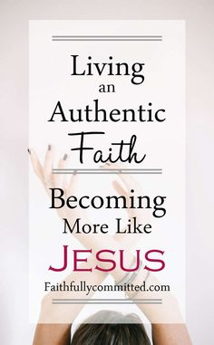 Living an Authentic Faith: Becoming More like Jesus