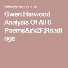 gwen harwood poetry analysis Katherine gallagher on a poet often in disguise there's an element of virtuoso, of dancing on a pinhead, about australian poet gwen harwood (1920-95): language is not a perfect game, and if it were, how could we play the world's more than the sum of things like moon, sky, centre, body, bed, as all the singing masters.