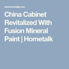 China Cabinet Revitalized With Fusion Mineral Paint | Hometalk
