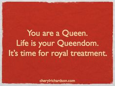 You are a queen.