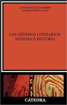 Los géneros literarios : sistema e historia : (una introducción) / Antonio García Berro, Javier Huerta Calvo