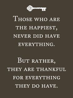 Always always thankful for this life and everyone in it. Never will I judge the happiness of my life on materialistic items. Love, health and happiness is enough for me.
