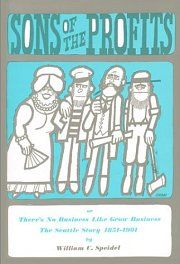 Sons of the Profits by William 'Bill' Speidel ~ The Seattle Story 1851-1901