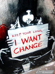 Keep your coins, I want change. Banksy