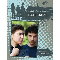 Date Rape (Straight Talk About) by Jessica Wilkins (High School)-- One in six women and one in 33 men will be sexually assaulted. Over 93 percent of juvenile sexual assault and rape victims know their assaulters. This book helps readers understand this sensitive issue and gives those who have experienced it advice and coping strategies. Topics include the effects of rape, from depression to post-traumatic stress disorder, and suicide, as well as the benefits of disclosure and trust.*