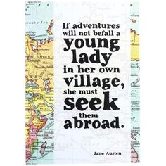 "Jane Austen Travel Journal  ""If adventures will not befall a young lady in her own village, she must seek them abroad."" – Northanger Abbey"