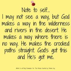 Note to self… I may not see a way, but God makes a way in the wilderness and…