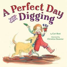 A PERFECT DAY FOR DIGGING written by Cari Best and illustrated by Christine Davenier. In the spring, Nell and her dog can't wait to dig in dirt and plant flowers. Mighty Girl Books, Spring Books, Kid Picks, Thing 1, A Perfect Day, Book Recommendations, Reading Online, Books Online, Childrens Books