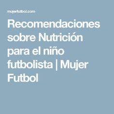 Recomendaciones sobre Nutrición para el niño futbolista | Mujer Futbol #futbolmujer