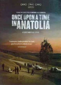 Once upon a time in Anatolia [videorecording] / directed by Nuri Bilge Ceylan ; produced by Zeynep Ozbatur Atakan ; written by Ebru Ceylan, Ercan Kesal, and Nuri Bilge Ceylan.