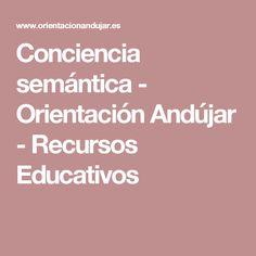 Conciencia semántica - Orientación Andújar - Recursos Educativos