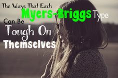 How Each Myers-Briggs Type Can Be Hard On Themselves