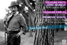 Soyez toujours prêts à vivre heureux et à mourir heureux. Soyez toujours fidèles à votre promesse scoute, même quand vous aurez cessé d'être un enfant.  Robert Baden-Powell #citation #scout #photo