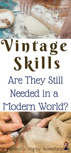Are Vintage Skills Still Needed in a Modern World? Are homesteaders keeping these skill alive?
