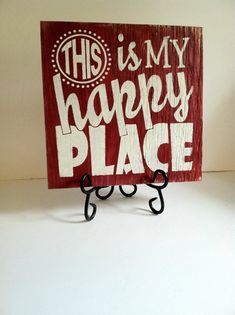 THIS IS MY HAPPY PLACE SIGN  Leave me a message if you would like a different color.  The ones pictured have a stained bottom/base coat and the
