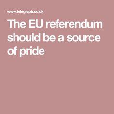 The EU referendum has, at times, resembled a referendum on referendums. Eu Referendum, Pride, Times