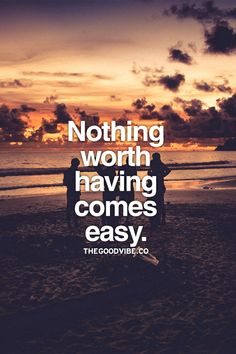 certainly doesn't but if it's worth keeping it's worth fighting for. it's easier later on if you suffer through it now and work through it. the beginnings always the hardest but when the sun rises on that new day, our goals and dreams will be realized. I will never give up