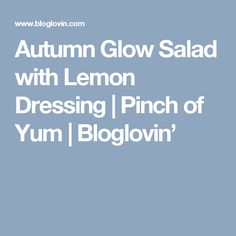 Autumn Glow Salad with Lemon Dressing | Pinch of Yum | Bloglovin'