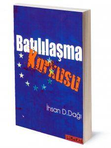 Batılılaşma Korkusu | İhsan Dağı | ISBN: 975-6877-69-3 | Ebat: 13x19 cm | 197 sayfa