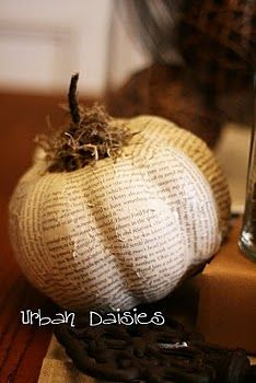 book pages pumpkin:  Directions: old book,. Some Mod Podge  and a bit of spanish moss if you wish.