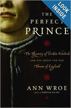 'The Perfect Prince: The Mystery of Perkin Warbeck and His Quest for the Throne of England'  By Ann Wroe.