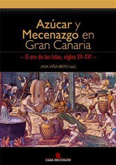 Azúcar y mecenazgo en Gran Canaria: el oro de las islas, siglos XV-XVI : Jornadas, Casa de Colón, Las Palmas de Gran Canaria, octubre 2013. http://absysnetweb.bbtk.ull.es/cgi-bin/abnetopac01?TITN=http://absysnetweb.bbtk.ull.es/cgi-bin/abnetopac01?TITN=515511
