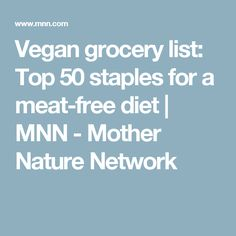 Vegan grocery list: Top 50 staples for a meat-free diet | MNN - Mother Nature Network