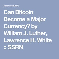 Can Bitcoin Become a Major Currency? by William  J. Luther, Lawrence H. White :: SSRN