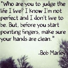 There will always be people that are constantly judging you. It's hardest when the judgement comes from family.