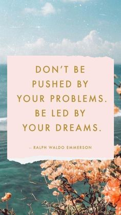 don't be pushed by your problems, be led by your dreams Cute Quotes, Words Quotes, Wise Words, Sayings, Positive Quotes, Motivational Quotes, Inspirational Quotes, Boss Babe, Favorite Quotes
