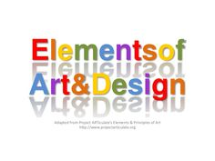 ElementsofArt&DesignAdapted from Project ARTiculate's Elements & Principles of Arthttp://www.projectarticulate.org