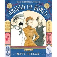Around the World 3 tales of circumnavigation.  Phelan's Nellie Bly is particularly fun and spunky!