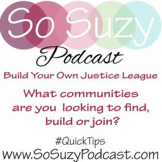 QuickTip: Joining groups, building communities, hanging out with friends is soooo important for our growth.  Or saving one's sanity when she switches from a PC to a Mac.  The big question is, what type of community or group are you looking for?  http://www.sosuzypodcast.com/2017/02/how-are-you-building-your-justice-league.html