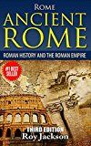 Free Kindle Book -   ROME : Ancient Rome: Roman History and The Roman Empire (Rise and Fall, Roman Military, Ancient Egypt, Ancient Greece, Ancient History)