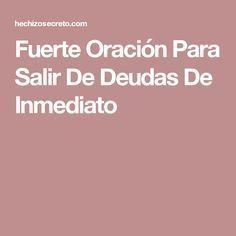 Fuerte Oración Para Salir De Deudas De Inmediato Spanish Prayers, Wicca, Feng Shui, Law Of Attraction, Karma, Tips, Quotations, Religion, Spirituality