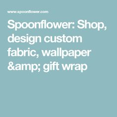 Spoonflower: Shop, design custom fabric, wallpaper & gift wrap