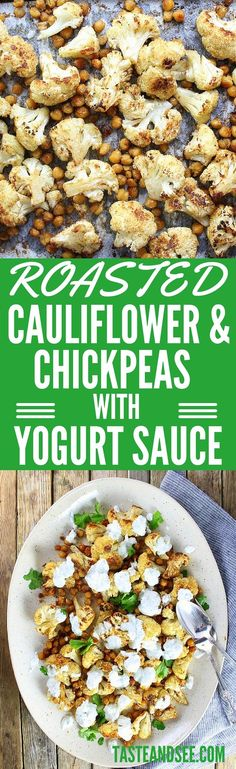 Roasted Cauliflower and Chickpeas with Yogurt Sauce… Seasoned with cumin, coriander, salt & pepper, finished with yogurt sauce. Hearty, creamy, and satisfying – it's a meal all by itself! #cauliflower #veggies http://tasteandsee.com