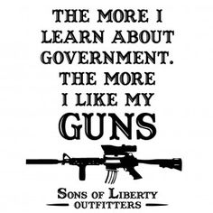 The more I learn about government. The more I like my guns. T-Shirt.