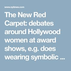 The New Red Carpet: debates around Hollywood women at award shows, e.g. does wearing symbolic clothes matter?