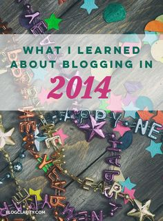 What I Learned about Blogging in 2014 | BlogClarity.com