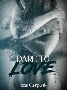 Romance and Fantasy for Cosmopolitan Girls: Segnalazione: Dare to love di Rosa Campanile