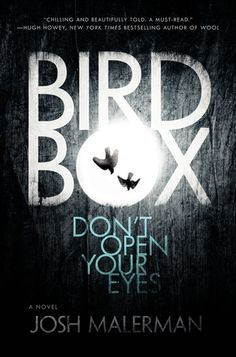 Bird Box By Josh Malerman Publisher: Ecco 9780062259653 Pages: 262 Genre: Thriller& Blurb: Something is out there, something terrifying that must not be seen. One glimpse of it, an…