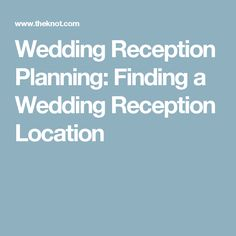 Wedding Reception Planning: Finding a Wedding Reception Location