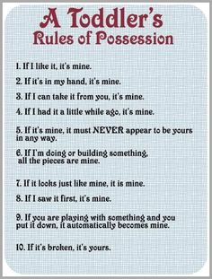 a toddlers rules of possession~ I know some grown ups like this too!