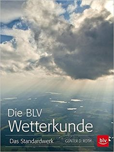 Die BLV Wetterkunde: Das Standardwerk: Amazon.de: Günter D. Roth: Kindle-Shop