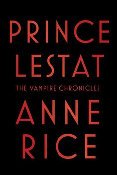 Prince Lestat – Anne Rice So excited to get a new book in this series! Can't wait for my christmas present!!!