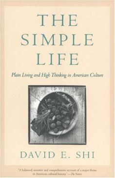 The Simple Life: Plain Living and High Thinking in American Culture by David Shi http://www.amazon.com/dp/0820329754/ref=cm_sw_r_pi_dp_cukHwb0XD2Y73
