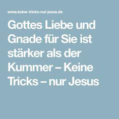 Gottes Liebe und Gnade für Sie ist stärker als der Kummer – Keine Tricks – nur Jesus